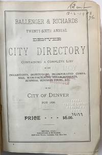 Ballenger & Richards Twenty-sixth Annual Denver City Directory Containing a Complete List of the Inhabitants, Institutions, Incorporated Companies, Manufacturing Establishments, Business, Business Firms, Etc. in the City of Denver for 1898
