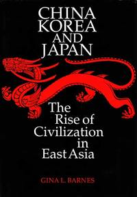 image of China Korea and Japan: The Rose of Civilization in East Asia