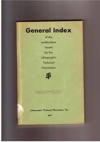 General Index of the Publications Issued By the Lithographic Technical  Foundation