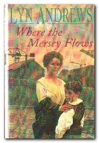 Where the Mersey Flows  A powerful saga of poverty, friendship and love