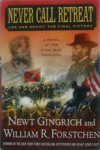 Never Call Retreat: Lee and Grant: The Final Victory by  Newt and William Forstchen Gingrich - from Simplyusedbooks and Biblio.com