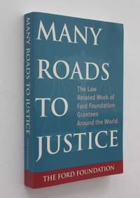 Many Roads to Justice: The Law-Related Work of Ford Foundation Grantees Around the World