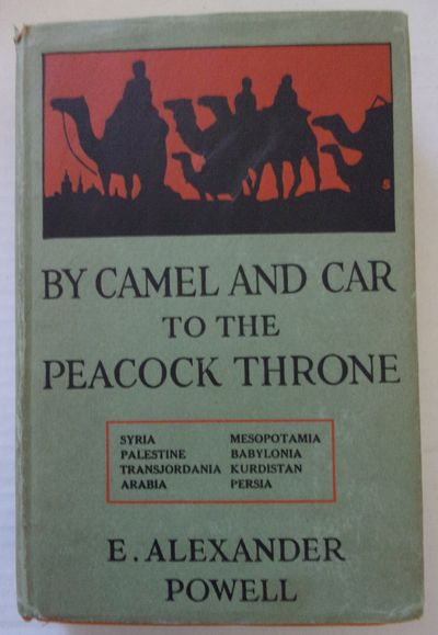 (AUTOMOBILE TRAVEL - PERSIA) POWELL, E. Alexander. BY CAMEL AND CAR TO THE PEACOCK THRONE. New York:...