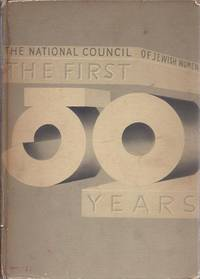 THE FIRST FIFTY YEARS; A HISTORY OF THE NATIONAL COUNCIL OF JEWISH WOMEN,  1893-1943.