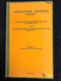 image of Anglican Orders The Bull Of His Holiness Leo XIII September 13th, 1896  And The Answers Of The Archbishops Of England March 29th 1897