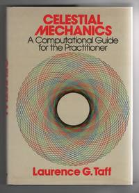 Celestial Mechanics A Computational Guide for the Practitioner by  Laurence G Taff - Hardcover - 1985 - from Sweet Beagle Books (SKU: 32629)