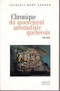 Chronique du mouvement automatiste québécois, 1941-1954.