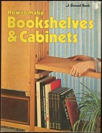 HOW TO MAKE BOOKSHELVES AND CABINETS, editors Of Sunset Books
