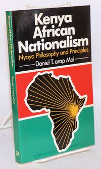 Kenya African Nationalism; Nyayo Philosophy and Principles by arap Moi, Daniel T - 1986