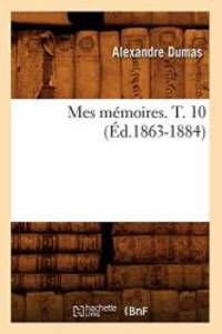 Mes Memoires. T. 10 (Ed.1863-1884) (Litterature) (French Edition)