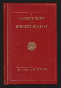A Suggestive Inquiry Into The Hermetic Mystery (Philosophy And Alchemy) : With A Dissertation On...