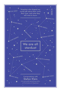 image of We Are All Stardust: scientists who shaped our world talk about their work, their lives, and what they still want to know