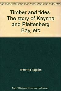 Timber and tides. The story of Knysna and Plettenberg Bay, etc