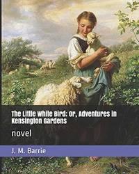 image of The Little White Bird; Or, Adventures in Kensington Gardens: novel