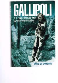 Gallipoli : The Final Battles and Evacuation of Anzac