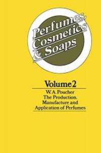 image of Perfumes, Cosmetics and Soaps: Volume II The Production, Manufacture and Application of Perfumes (Volume 2)