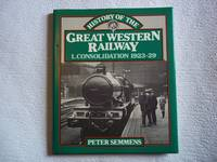 A History of the Great Western Railway. 1. Consolidation, 1923-29. by Semmens. Peter - Reprint - 1988 - from Carmarthenshire Rare Books. (SKU: 113298)