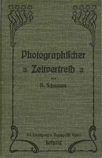 PHOTOGRAPHISCHER ZEITVERTREIB; EINE ZUSAMMENSTELLUNG EINFACHER, LEICHT AUSFÜHRBARER BESCHÄFTIGUNGEN UND VERSUCHE MIT HILFE DER CAMERA