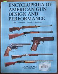 Encyclopedia of American Gun Design and Performance: Rifles, Shotguns, Pistols, Revolvers