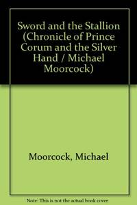 Sword and the Stallion (Chronicle of Prince Corum and the Silver Hand / Michael Moorcock)