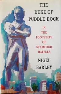 The Duke of Puddle Dock - In the Footsteps of Stamford Raffles