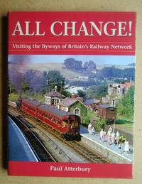 All Change! Visiting the Byways of Britain's Railway Network.