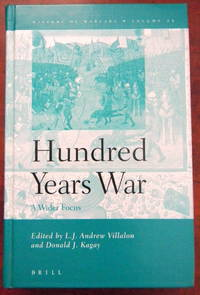 THE HUNDRED YEARS WAR, A WIDER FOCUS by  Donald J. (Eds.)  L.J. Andrew & Kagay - First Edition - 2005 - from Old Authors Bookshop (SKU: 181808)