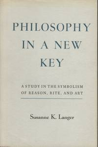 Philosophy in a New Key; A Study in the Symbolism of Reason, Rite and Art by Langer, Susanne K - 1969