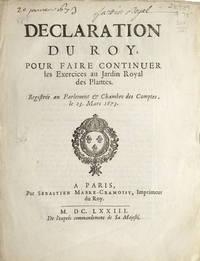 Declaration du Roy, pour Fair Continuer les Exercices au Jardin Royal des Plante....