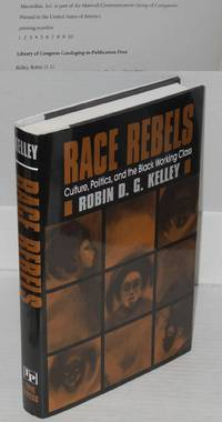 Race rebels; culture, politics, and the black working class