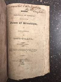 NOTES GEOGRAPHICAL AND HISTORICALF, RELATING TO THE TOWN OF BROOKLYN, IN KINGS COUNTY ON LONG-ISLAND [SIGNED]