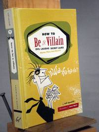 How to Be a Villain: Evil Laughs, Secret Lairs, Master Plans, and More!!!