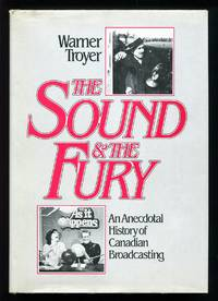 The Sound & The Fury: An Anecdotal History Of Canadian Broadcasting