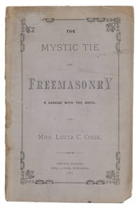 image of THE MYSTIC TIE, OR FREEMASONRY, A LEAGUE WITH THE DEVIL. Articles of Confederation, Presented for Examination, being a Defense, Read before a Committee Appointed in the Church Trial of Peter Cook and Lucia Cook, at Elkhart, Indiana, December 14th, 1868, to which are Added the Particulars of the Trial.