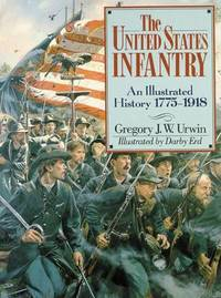 image of United States Infantry: An Illustrated History, 1775-1918