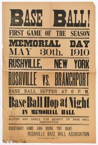 image of [Broadside]: Base Ball! First Game of the Season. Memorial Day May 30th, 1910. Rushville, New York. Rushville vs. Branchport. Base Ball Supper at 6 P.M. Base Ball Hop at Night in Memorial Hall... Everybody Come and Bring the Baby. Rushville Base Ball Association