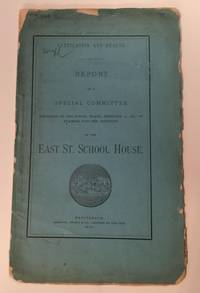 Ventilation And Health Report Of A Special Committee Appointed By The School Board, February 6, 1874, To Examine Into The Condition OF The East St. School House