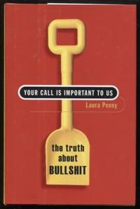 Your Call Is Important to Us ;  The Truth About Bullshit  The Truth About  Bullshit