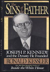image of The Sins Of The Father: Joseph P. Kennedy And The Dynasty He Founded