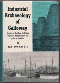 image of Industrial Archaeology of Galloway (South-West Scotland including Wigtown, Kirkudbright and parts of Dumfries)