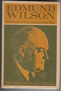 image of Edmund Wilson. A Study of Literary Vocation in Our Time by Paul Sherman, signed First Edition and Letter from Wilson's wife