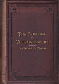 The Printing of Cotton Fabrics, Comprising Calico Bleaching, Printing, and Dyeing