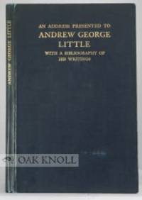 ADDRESS PRESENTED TO ANDREW GEORGE LITTLE WITH A BIBLIOGRAPHY OF HIS WRITINGS.|AN
