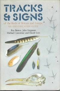 Tracks & Signs of the Birds of Britain and Europe.  An Identification Guide