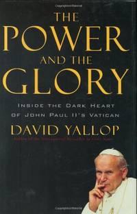 The Power and the Glory: Inside the Dark Heart of Pope John Paul II's Vatican