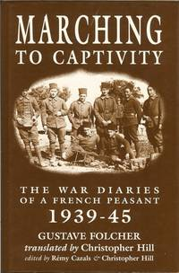 MARCHING TO CAPTIVITY: THE WAR DIARIES OF A FRENCH PEASANT 1939-45 by  C. translated. )  G. (Hill - Hardcover - 1996 - from Paul Meekins Military & History Books (SKU: 16405)