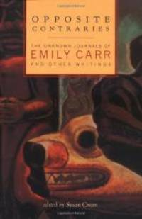 Opposite Contraries: The Unknown Journals of Emily Carr and Other Writings by Emily Carr - Hardcover - 2004-07-09 - from Books Express and Biblio.com