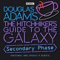 image of The Hitchhiker's Guide To The Galaxy: Secondary Phase (Hitchhiker's Guide (radio plays))