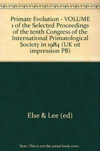 Primate Evolution - VOLUME 1 of the Selected Proceedings of the tenth Congress of the International Primatological Society in 1984 (UK 1st impression PB)