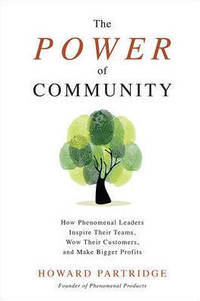 The Power of Community: How Phenomenal Leaders Inspire their Teams, Wow their Customers, and Make...